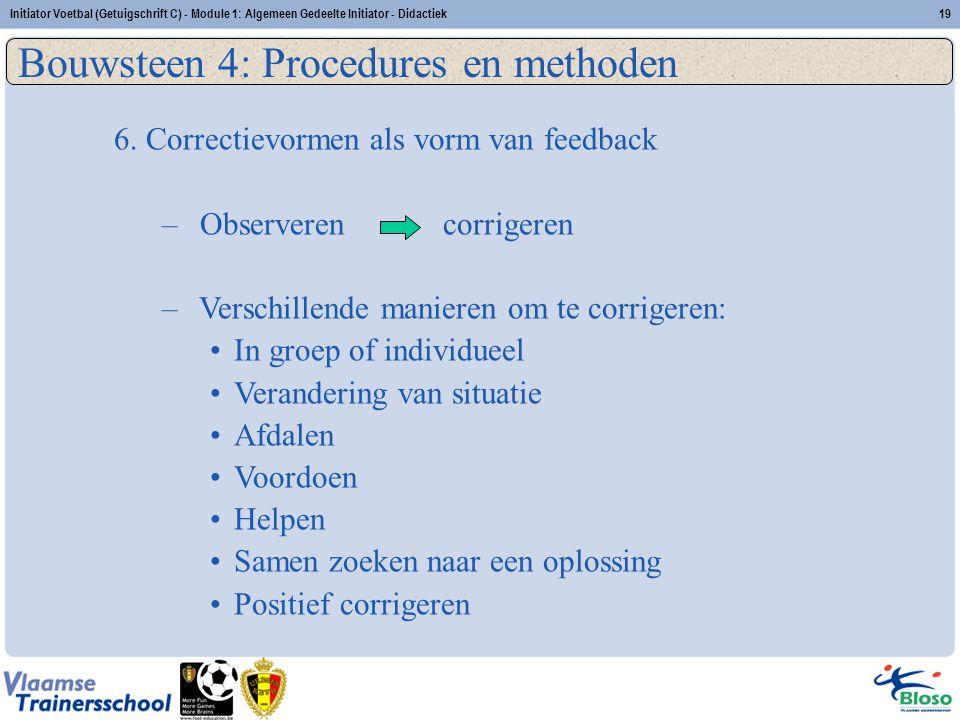 Initiator Voetbal (Getuigschrift C) - Module 1: Algemeen Gedeelte Initiator - Didactiek19 Bouwsteen 4: Procedures en methoden 6. Correctievormen als v