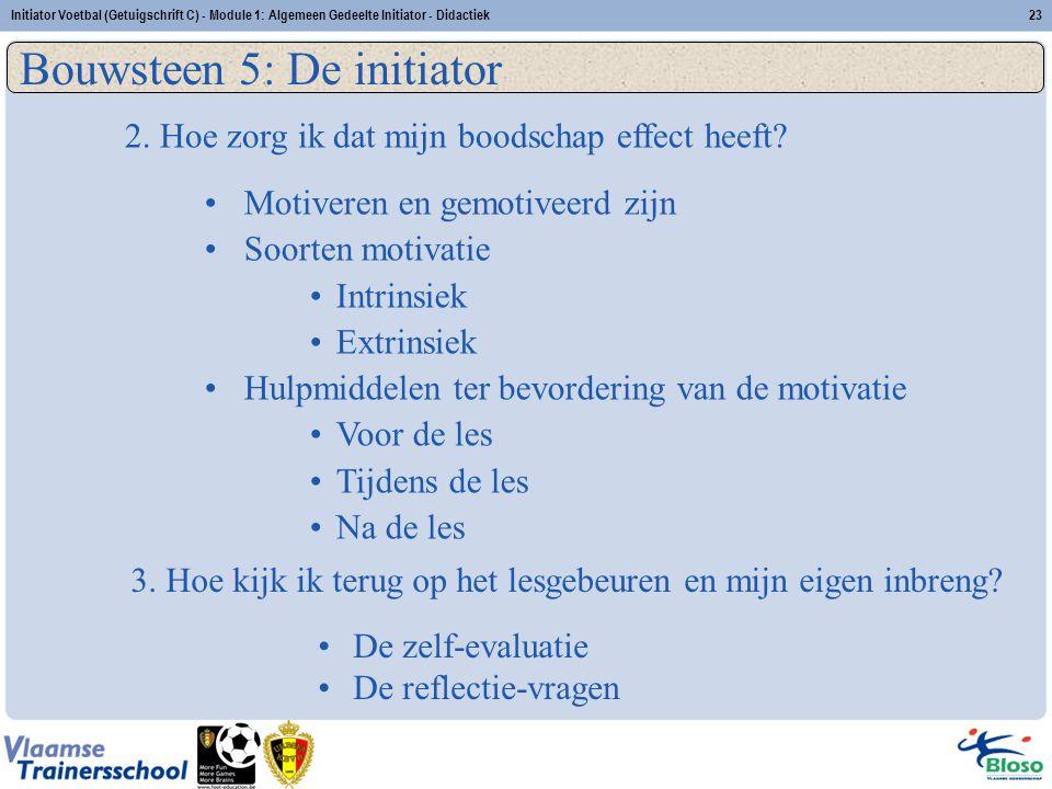 Initiator Voetbal (Getuigschrift C) - Module 1: Algemeen Gedeelte Initiator - Didactiek23 Bouwsteen 5: De initiator Motiveren en gemotiveerd zijn Soor
