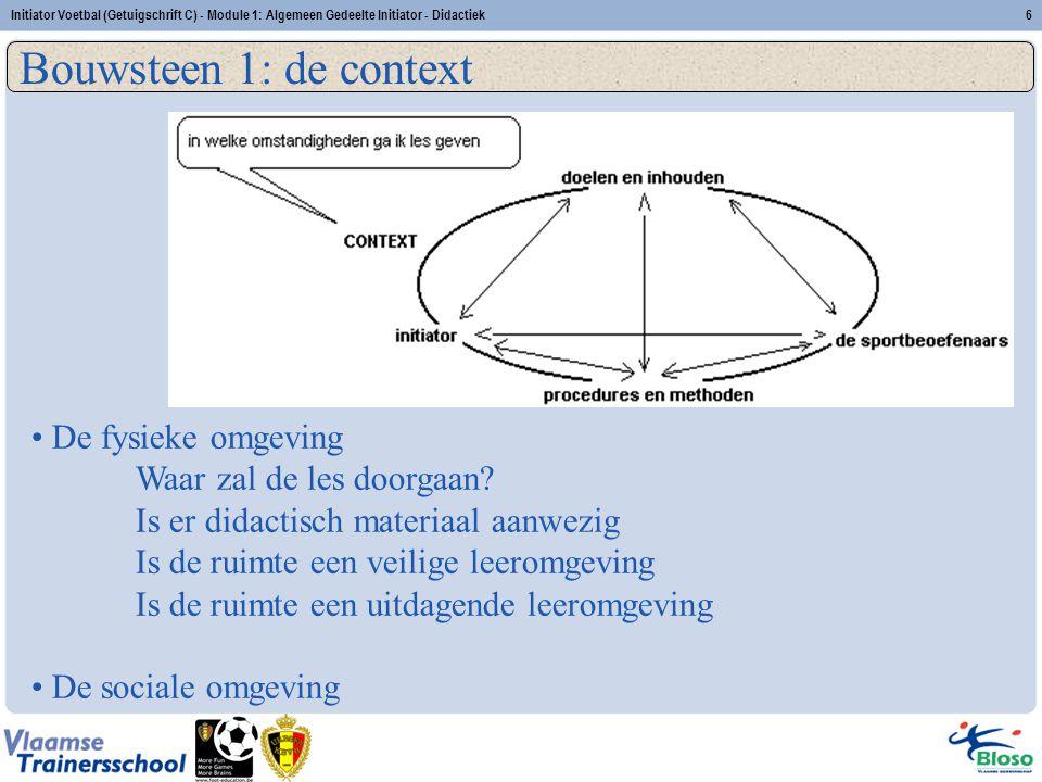 Initiator Voetbal (Getuigschrift C) - Module 1: Algemeen Gedeelte Initiator - Didactiek6 Bouwsteen 1: de context De fysieke omgeving Waar zal de les d