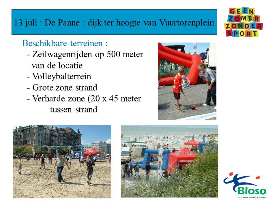 13 juli : De Panne : dijk ter hoogte van Vuurtorenplein Beschikbare terreinen : - Zeilwagenrijden op 500 meter van de locatie - Volleybalterrein - Grote zone strand - Verharde zone (20 x 45 meter tussen strand