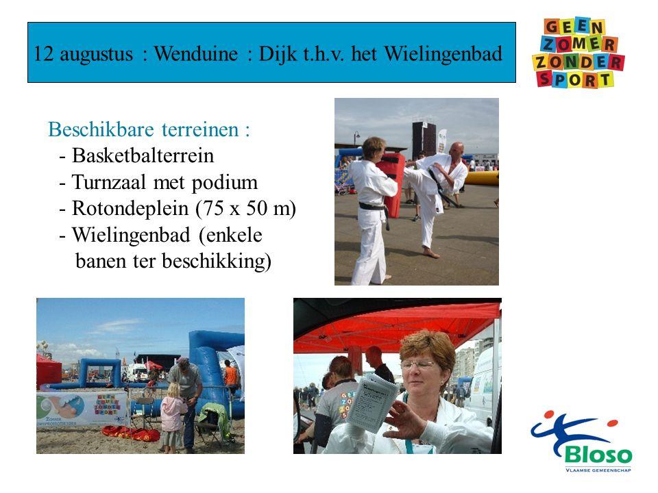 12 augustus : Wenduine : Dijk t.h.v. het Wielingenbad Beschikbare terreinen : - Basketbalterrein - Turnzaal met podium - Rotondeplein (75 x 50 m) - Wi