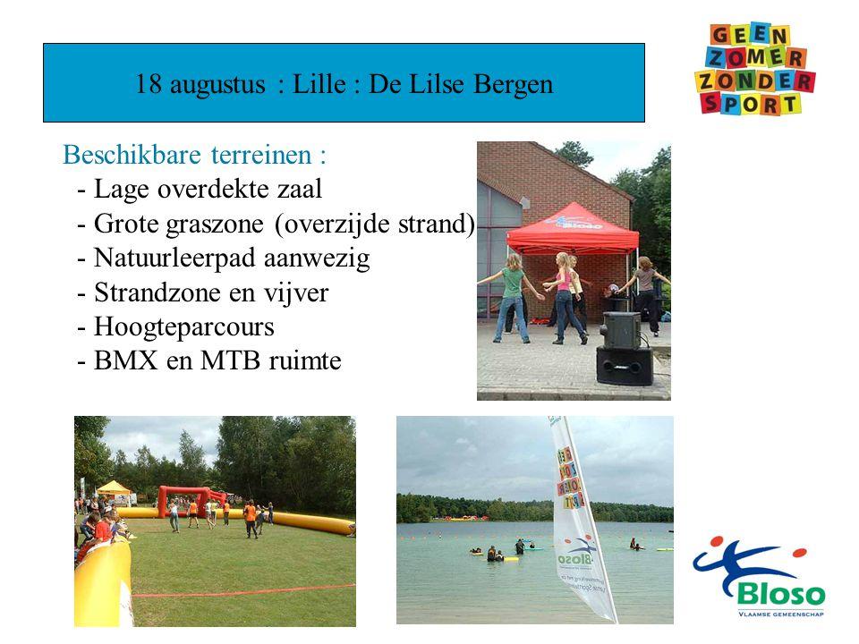 18 augustus : Lille : De Lilse Bergen Beschikbare terreinen : - Lage overdekte zaal - Grote graszone (overzijde strand) - Natuurleerpad aanwezig - Strandzone en vijver - Hoogteparcours - BMX en MTB ruimte