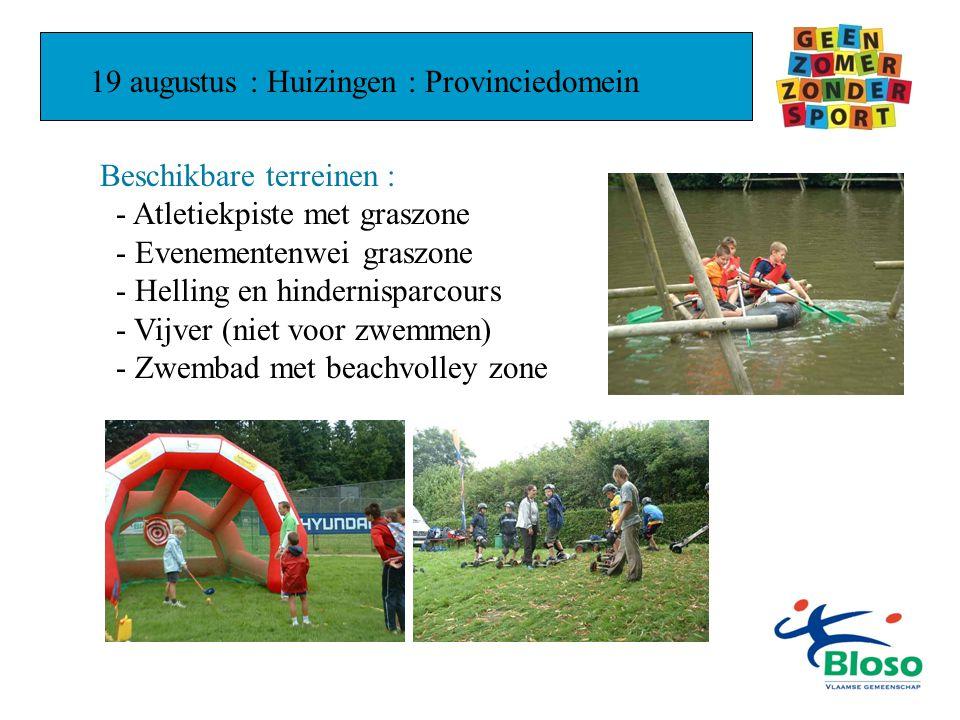 19 augustus : Huizingen : Provinciedomein Beschikbare terreinen : - Atletiekpiste met graszone - Evenementenwei graszone - Helling en hindernisparcours - Vijver (niet voor zwemmen) - Zwembad met beachvolley zone
