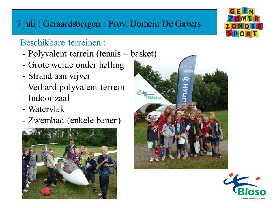 7 juli : Geraardsbergen : Prov. Domein De Gavers Beschikbare terreinen : - Polyvalent terrein (tennis – basket) - Grote weide onder helling - Strand a