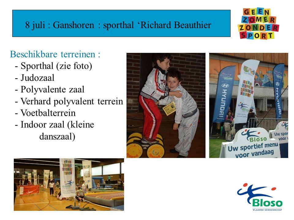 8 juli : Ganshoren : sporthal 'Richard Beauthier Beschikbare terreinen : - Sporthal (zie foto) - Judozaal - Polyvalente zaal - Verhard polyvalent terrein - Voetbalterrein - Indoor zaal (kleine danszaal)
