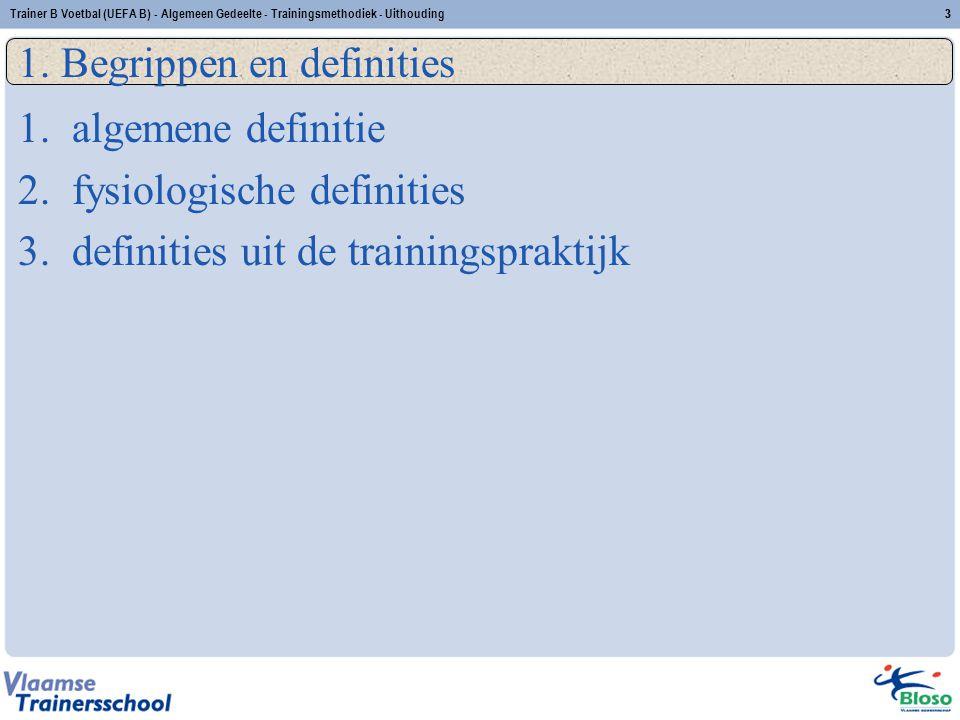 Trainer B Voetbal (UEFA B) - Algemeen Gedeelte - Trainingsmethodiek - Uithouding33 1. Begrippen en definities 1.algemene definitie 2.fysiologische def
