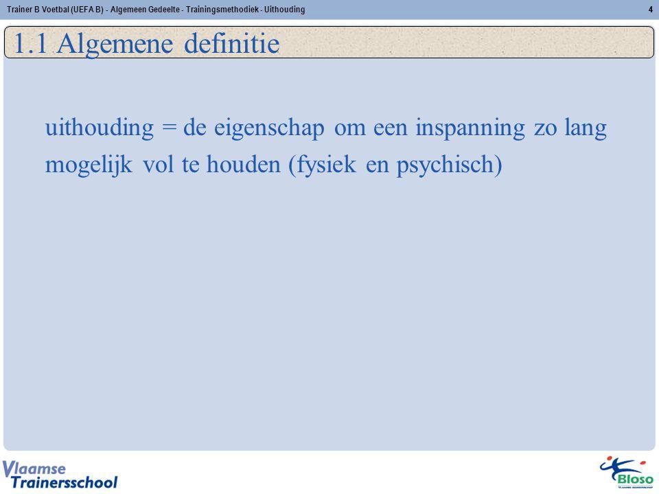 Trainer B Voetbal (UEFA B) - Algemeen Gedeelte - Trainingsmethodiek - Uithouding44 1.1 Algemene definitie uithouding = de eigenschap om een inspanning