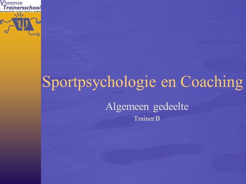 Sportpsychologie en Coaching Algemeen gedeelte Trainer B