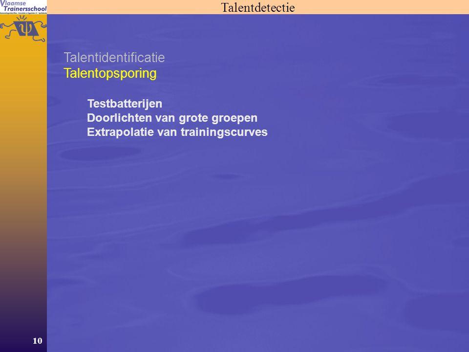 10 Talentdetectie Talentidentificatie Talentopsporing Testbatterijen Doorlichten van grote groepen Extrapolatie van trainingscurves