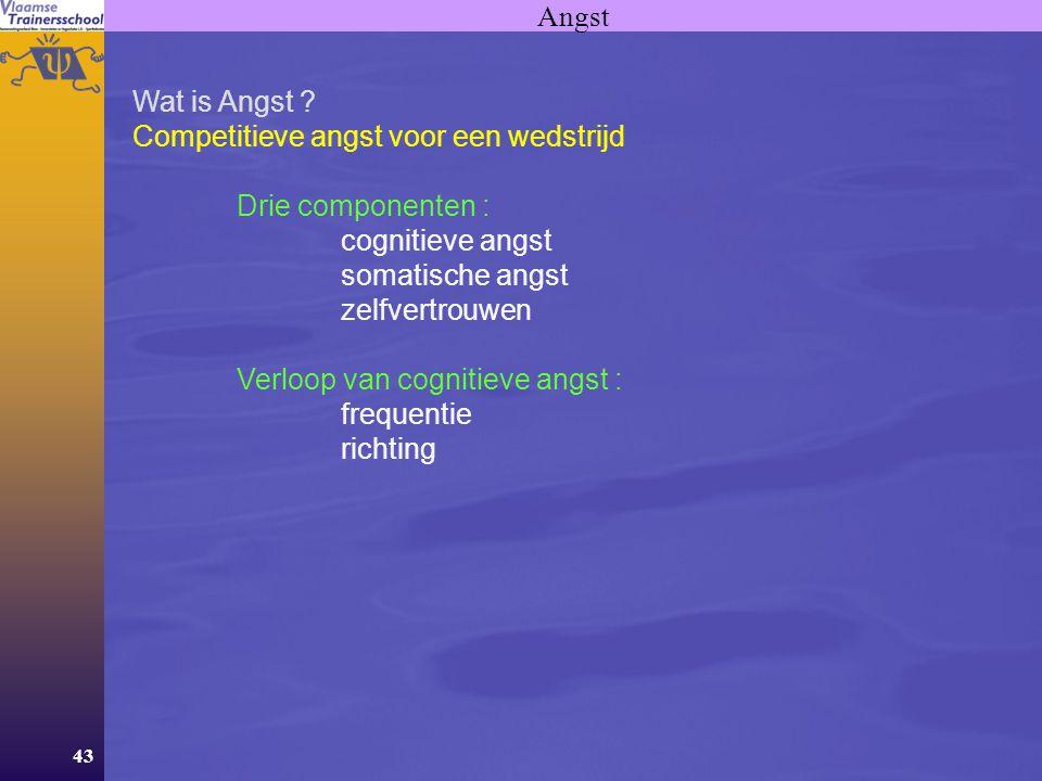 43 Angst Wat is Angst ? Competitieve angst voor een wedstrijd Drie componenten : cognitieve angst somatische angst zelfvertrouwen Verloop van cognitie