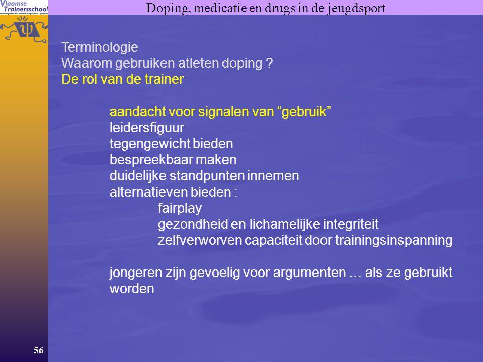 """56 Doping, medicatie en drugs in de jeugdsport Terminologie Waarom gebruiken atleten doping ? De rol van de trainer aandacht voor signalen van """"gebrui"""