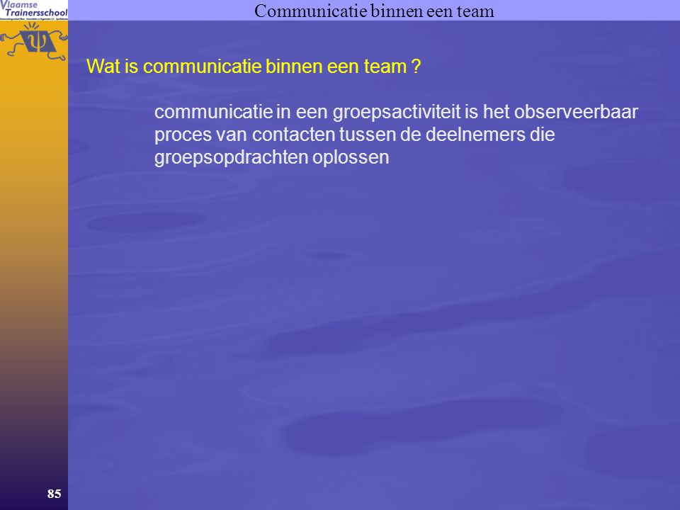 85 Communicatie binnen een team Wat is communicatie binnen een team ? communicatie in een groepsactiviteit is het observeerbaar proces van contacten t