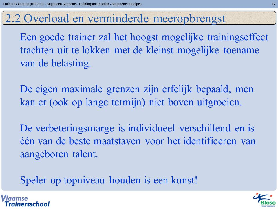 Trainer B Voetbal (UEFA B) - Algemeen Gedeelte - Trainingsmethodiek - Algemene Principes12 2.2 Overload en verminderde meeropbrengst Een goede trainer