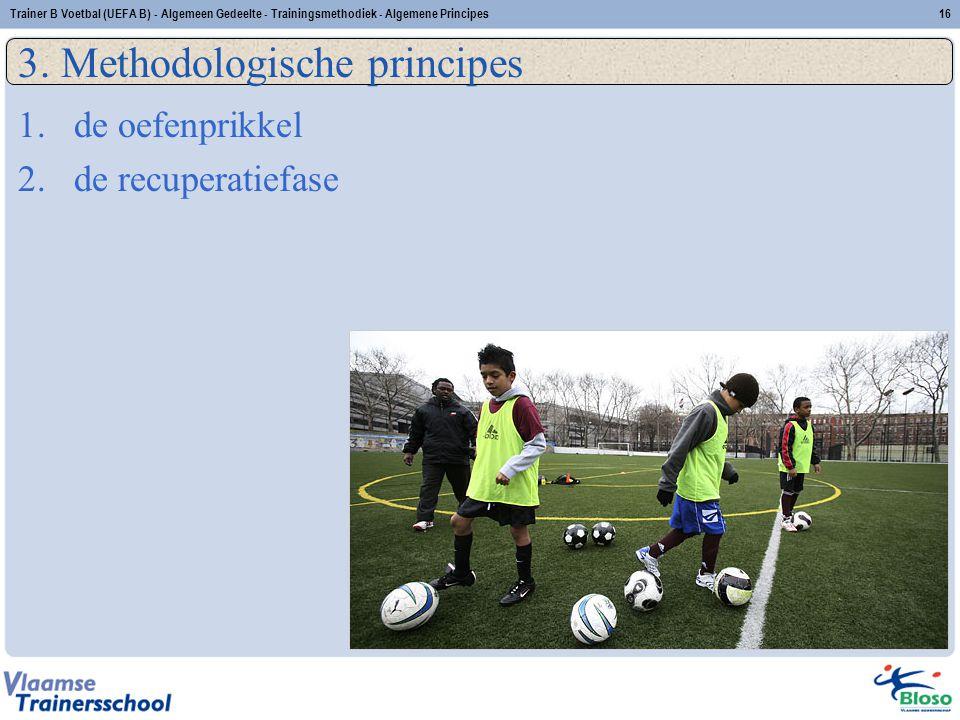 Trainer B Voetbal (UEFA B) - Algemeen Gedeelte - Trainingsmethodiek - Algemene Principes16 3. Methodologische principes 1.de oefenprikkel 2.de recuper