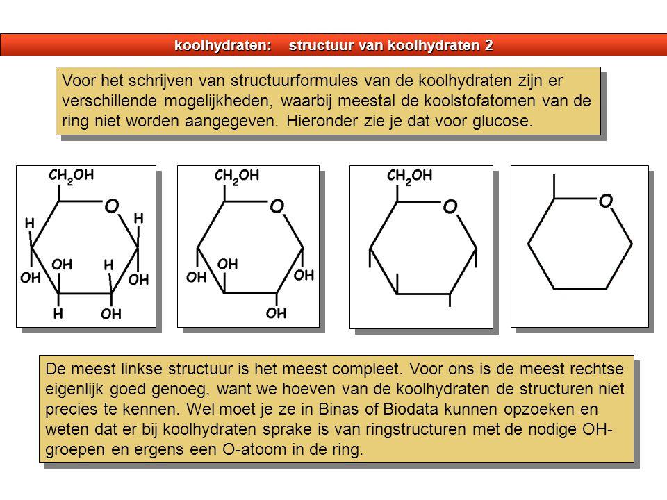 koolhydraten: structuur van koolhydraten 2 Voor het schrijven van structuurformules van de koolhydraten zijn er verschillende mogelijkheden, waarbij m