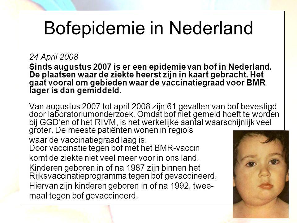 Bofepidemie in Nederland 24 April 2008 Sinds augustus 2007 is er een epidemie van bof in Nederland. De plaatsen waar de ziekte heerst zijn in kaart ge