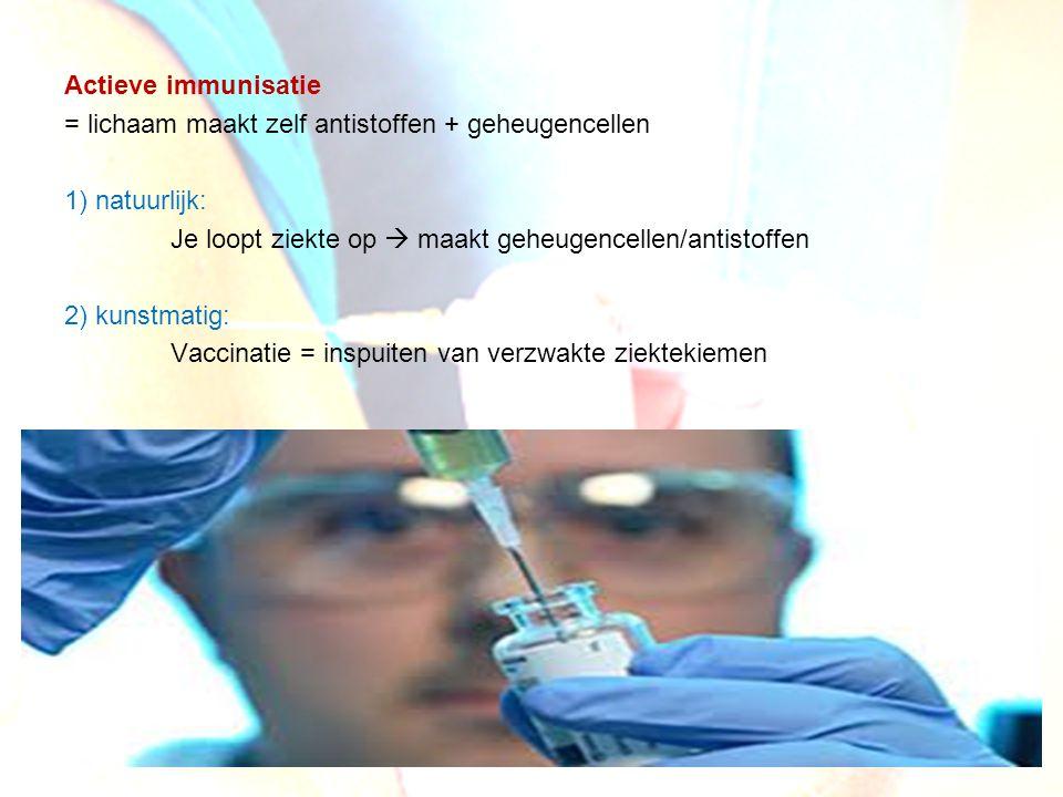 Actieve immunisatie = lichaam maakt zelf antistoffen + geheugencellen 1) natuurlijk: Je loopt ziekte op  maakt geheugencellen/antistoffen 2) kunstmat