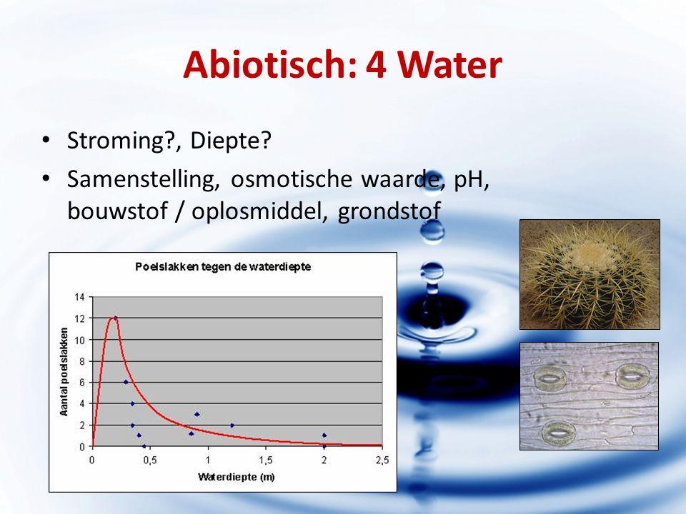 Abiotisch: 4 Water Stroming?, Diepte? Samenstelling, osmotische waarde, pH, bouwstof / oplosmiddel, grondstof