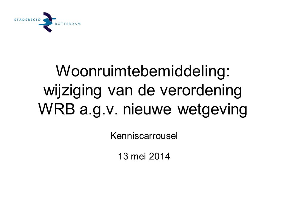 Woonruimtebemiddeling: wijziging van de verordening WRB a.g.v. nieuwe wetgeving Kenniscarrousel 13 mei 2014