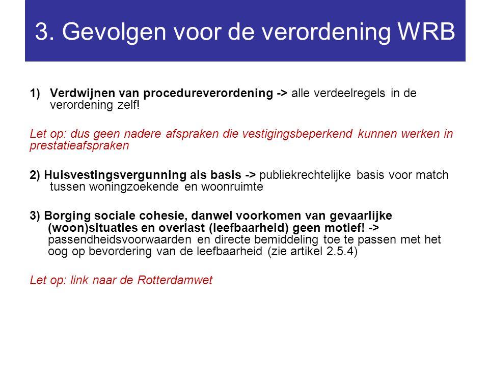 3. Gevolgen voor de verordening WRB 1)Verdwijnen van procedureverordening -> alle verdeelregels in de verordening zelf! Let op: dus geen nadere afspra
