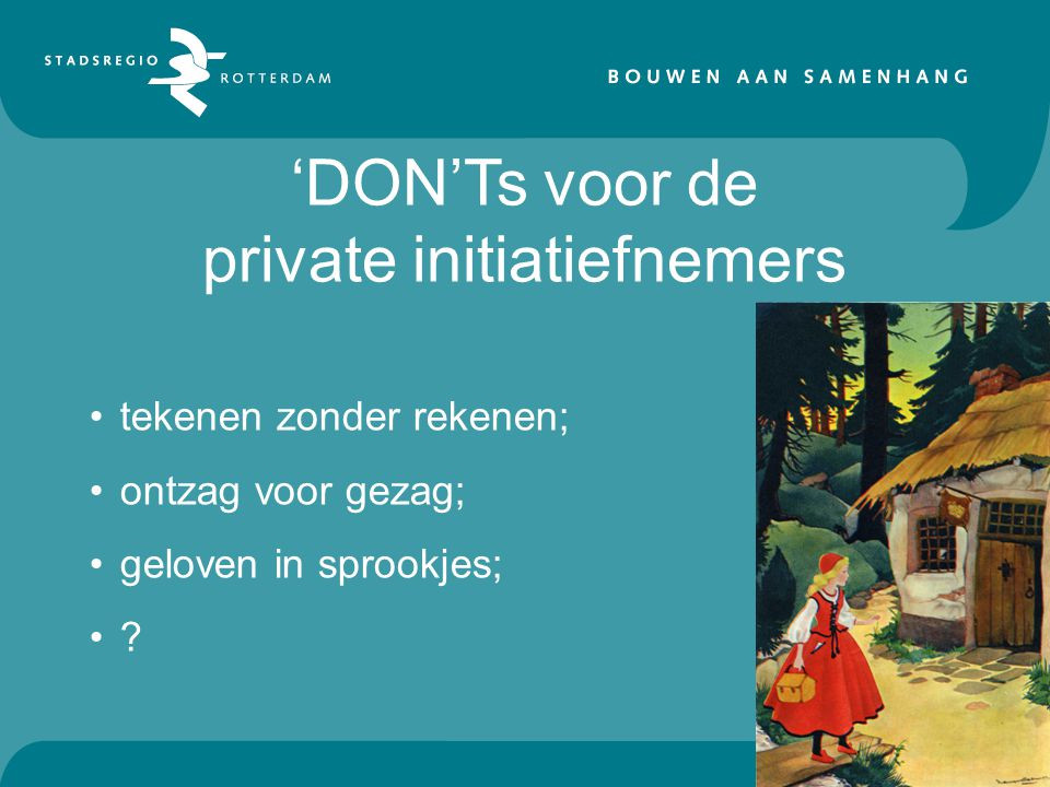 'DON'Ts voor de private initiatiefnemers tekenen zonder rekenen; ontzag voor gezag; geloven in sprookjes;
