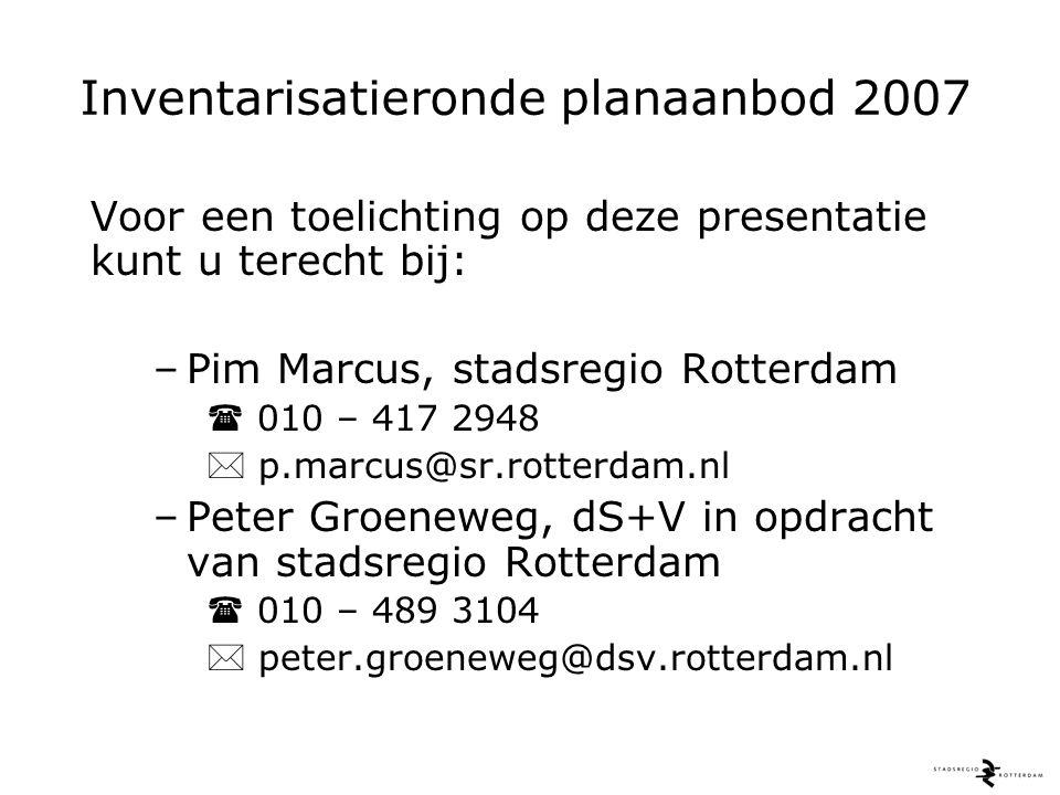 Inventarisatieronde planaanbod 2007 Voor een toelichting op deze presentatie kunt u terecht bij: –Pim Marcus, stadsregio Rotterdam  010 – 417 2948  p.marcus@sr.rotterdam.nl –Peter Groeneweg, dS+V in opdracht van stadsregio Rotterdam  010 – 489 3104  peter.groeneweg@dsv.rotterdam.nl