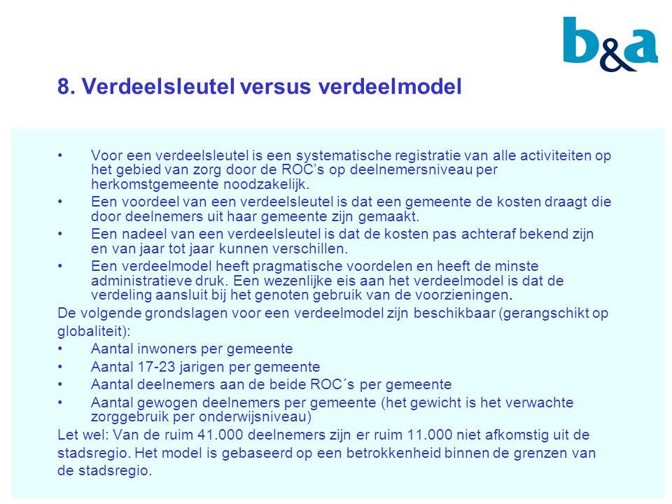 8. Verdeelsleutel versus verdeelmodel Voor een verdeelsleutel is een systematische registratie van alle activiteiten op het gebied van zorg door de RO