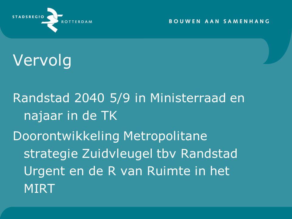 Vervolg Randstad 2040 5/9 in Ministerraad en najaar in de TK Doorontwikkeling Metropolitane strategie Zuidvleugel tbv Randstad Urgent en de R van Ruim