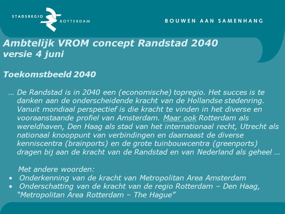 Ambtelijk VROM concept Randstad 2040 versie 4 juni Toekomstbeeld 2040 … De Randstad is in 2040 een (economische) topregio. Het succes is te danken aan
