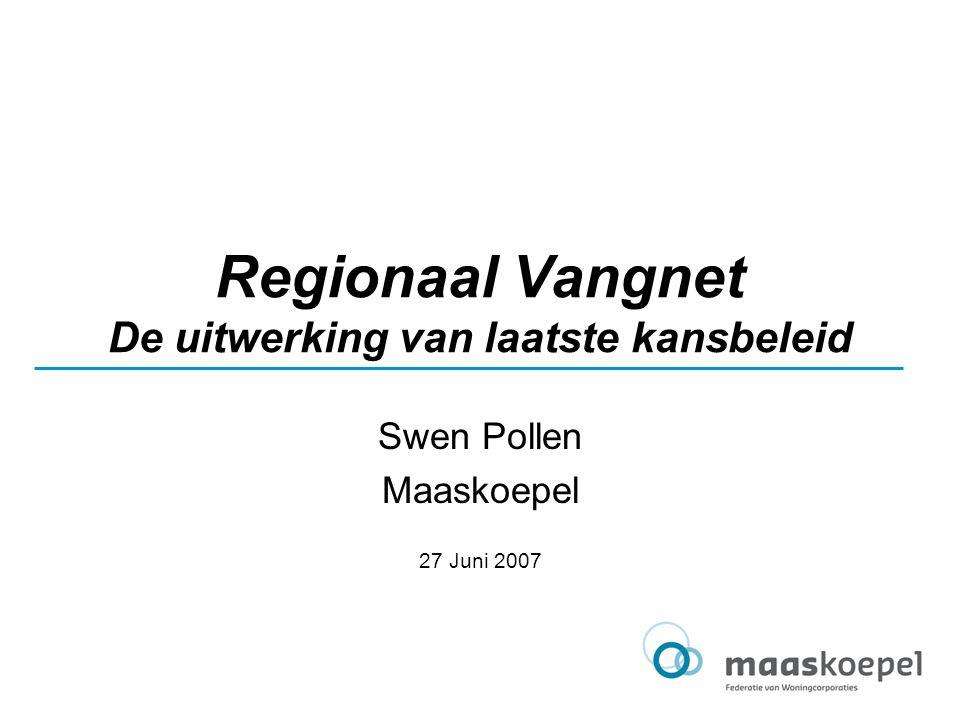 Regionaal Vangnet De uitwerking van laatste kansbeleid Swen Pollen Maaskoepel 27 Juni 2007