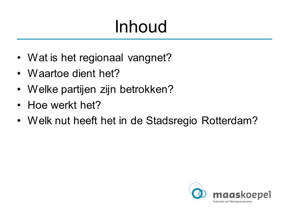 Inhoud Wat is het regionaal vangnet? Waartoe dient het? Welke partijen zijn betrokken? Hoe werkt het? Welk nut heeft het in de Stadsregio Rotterdam?