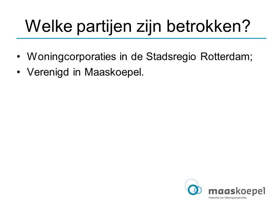 Welke partijen zijn betrokken? Woningcorporaties in de Stadsregio Rotterdam; Verenigd in Maaskoepel.