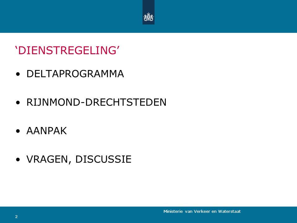 Ministerie van Verkeer en Waterstaat 'DIENSTREGELING' DELTAPROGRAMMA RIJNMOND-DRECHTSTEDEN AANPAK VRAGEN, DISCUSSIE 2