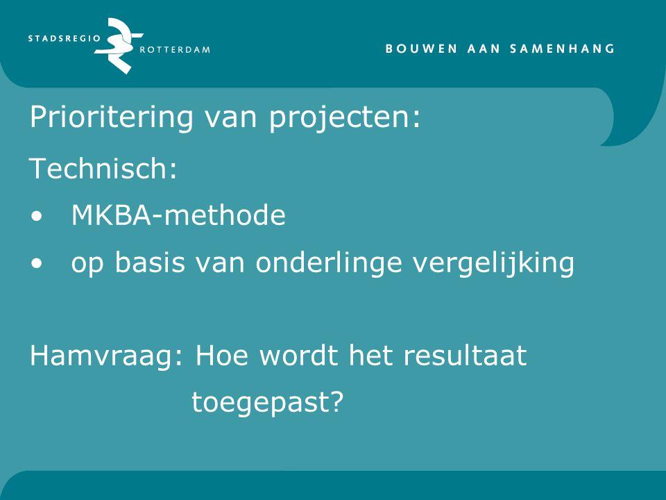 Prioritering van projecten: Technisch: MKBA-methode op basis van onderlinge vergelijking Hamvraag: Hoe wordt het resultaat toegepast