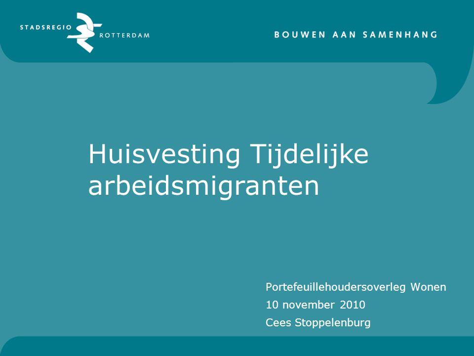 Portefeuillehoudersoverleg Wonen 10 november 2010 Cees Stoppelenburg Huisvesting Tijdelijke arbeidsmigranten