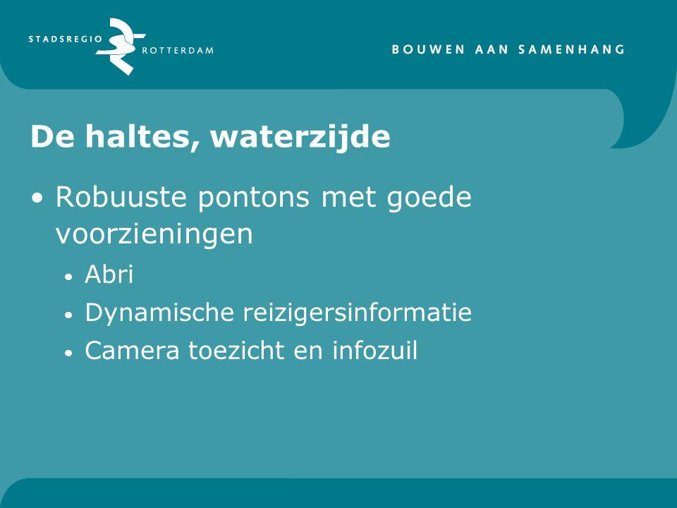 De haltes, waterzijde Robuuste pontons met goede voorzieningen Abri Dynamische reizigersinformatie Camera toezicht en infozuil
