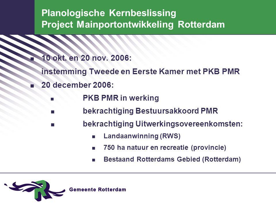 Planologische Kernbeslissing Project Mainportontwikkeling Rotterdam. 10 okt. en 20 nov. 2006: instemming Tweede en Eerste Kamer met PKB PMR. 20 decemb