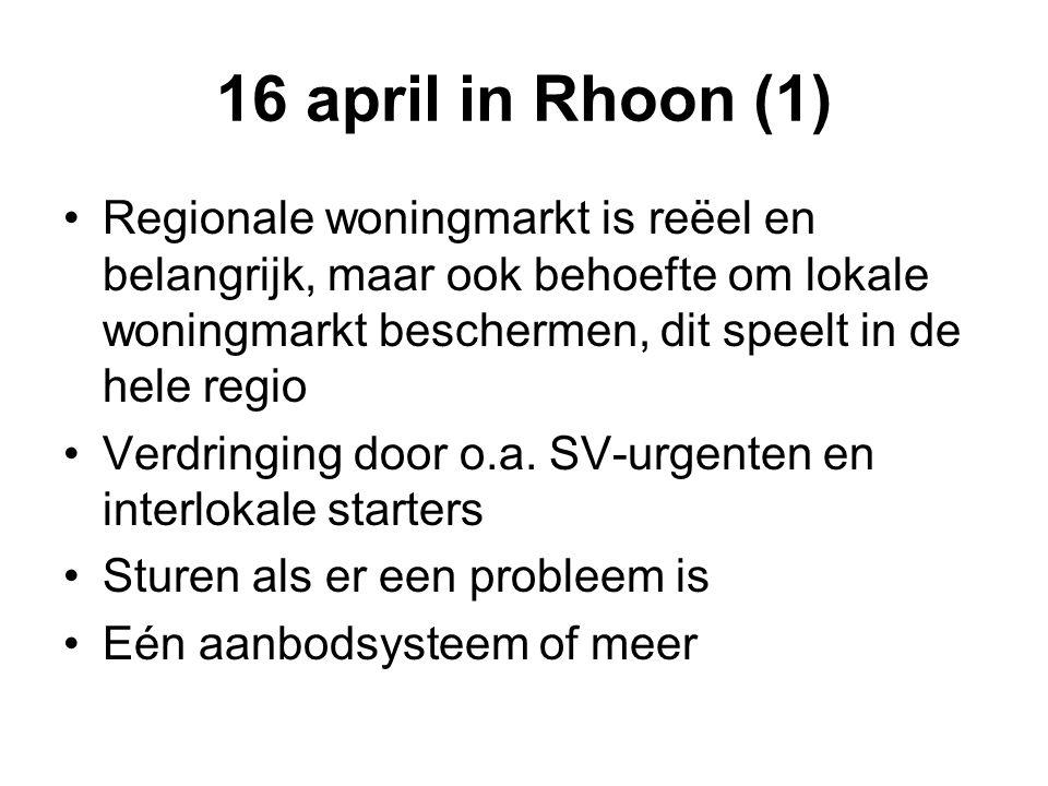 16 april in Rhoon (2) Afspraken met corporaties: wachttijd- informatie en zo snel mogelijk een woning VROM-model: vrije vestiging, tenzij schaarste- of leefbaarheidsproblemen Eigenlijk liever lokale model Recht doen aan verscheidenheid in de regio Waar mogelijk elkaar helpen