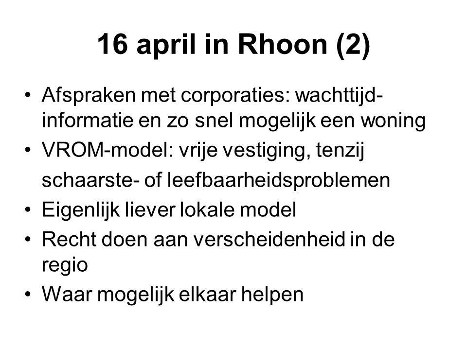 16 april in Rhoon (2) Afspraken met corporaties: wachttijd- informatie en zo snel mogelijk een woning VROM-model: vrije vestiging, tenzij schaarste- o