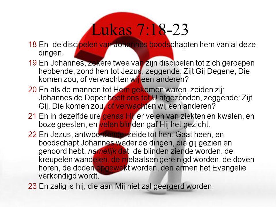 Lukas 7:18-23 18 En de discipelen van Johannes boodschapten hem van al deze dingen.