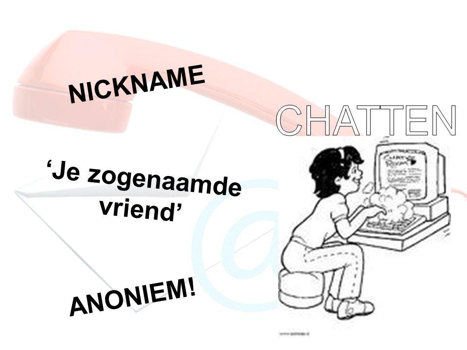 NICKNAME 'Je zogenaamde vriend' ANONIEM!