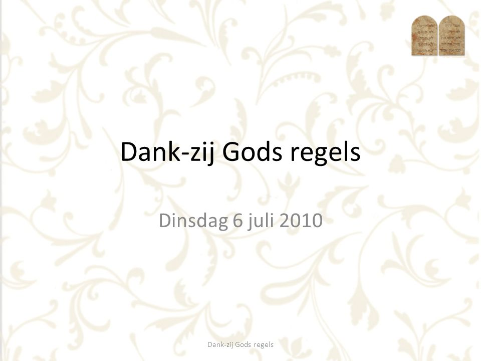 Dank-zij Gods regels Dinsdag 6 juli 2010 Dank-zij Gods regels