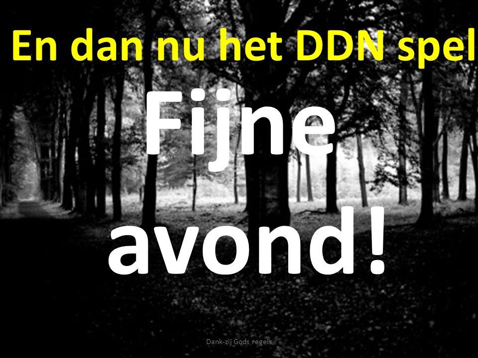 En dan nu het DDN spel Dank-zij Gods regels Fijne avond!