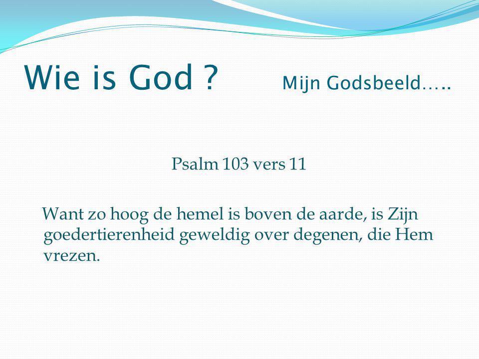 Psalm 103 vers 11 Want zo hoog de hemel is boven de aarde, is Zijn goedertierenheid geweldig over degenen, die Hem vrezen.