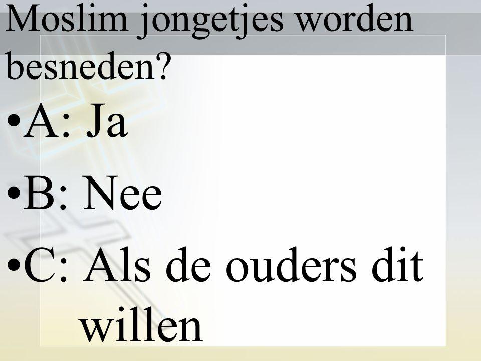 Moslim jongetjes worden besneden? A: Ja B: Nee C: Als de ouders dit willen