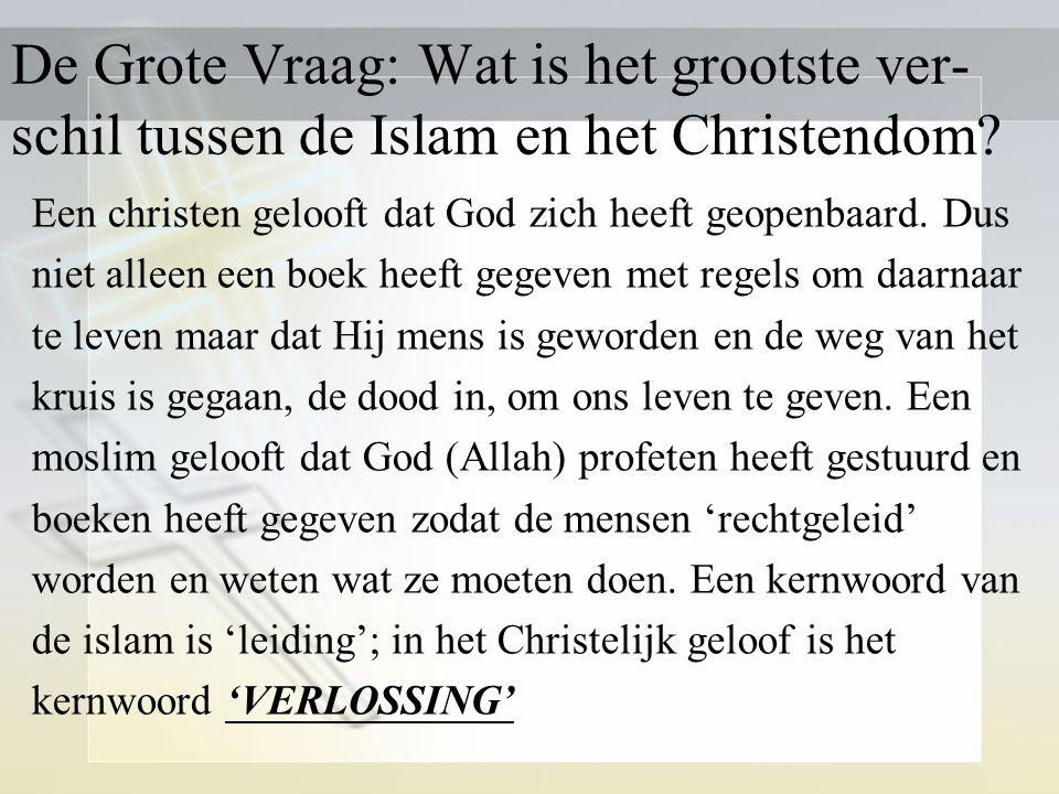 De Grote Vraag: Wat is het grootste ver- schil tussen de Islam en het Christendom.