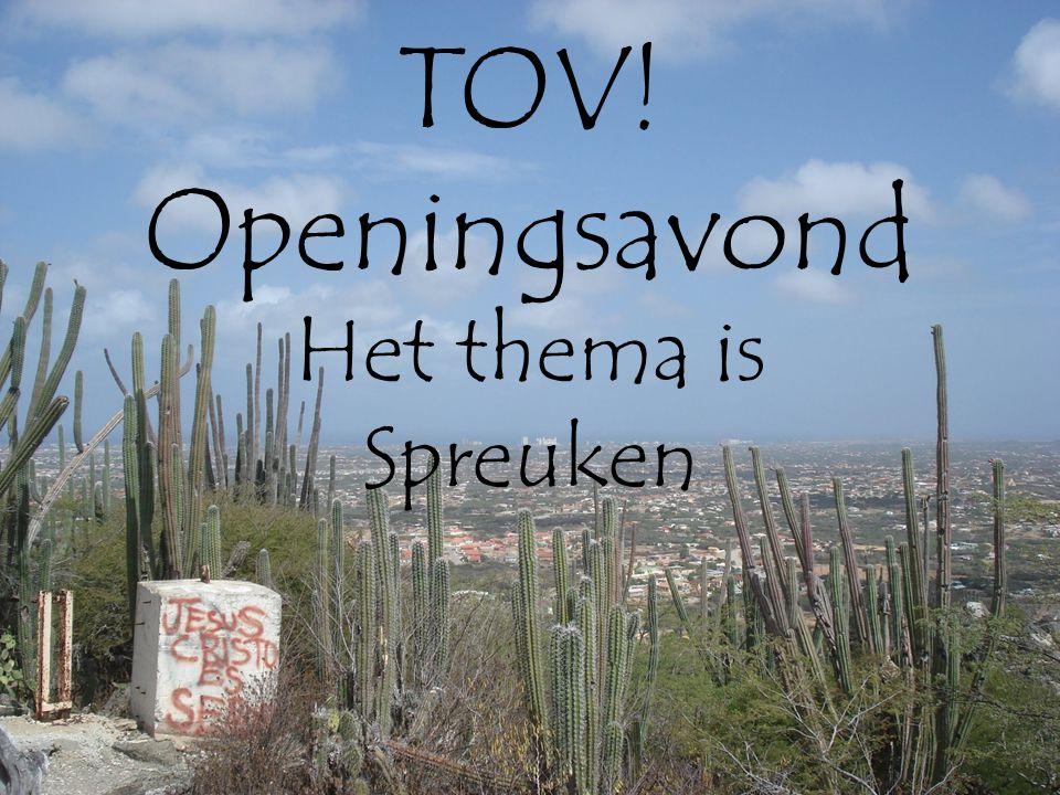 TOV! Openingsavond Het thema is Spreuken