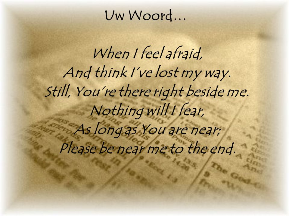 Uw Woord… When I feel afraid, And think I've lost my way.