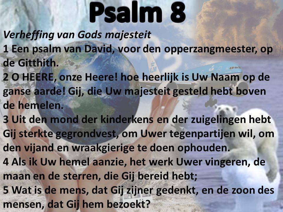 Verheffing van Gods majesteit 1 Een psalm van David, voor den opperzangmeester, op de Gitthith.