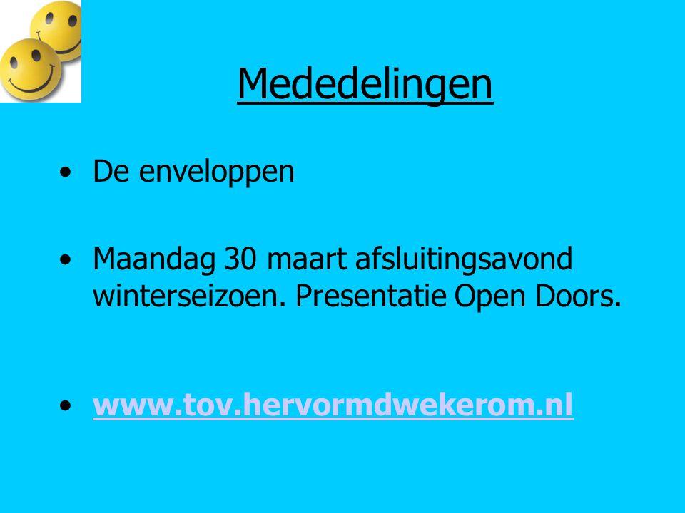 Mededelingen De enveloppen Maandag 30 maart afsluitingsavond winterseizoen. Presentatie Open Doors. www.tov.hervormdwekerom.nl